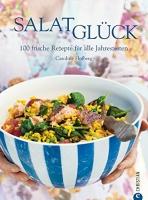 Salatglück: Das Kochbuch mit 100 frische
